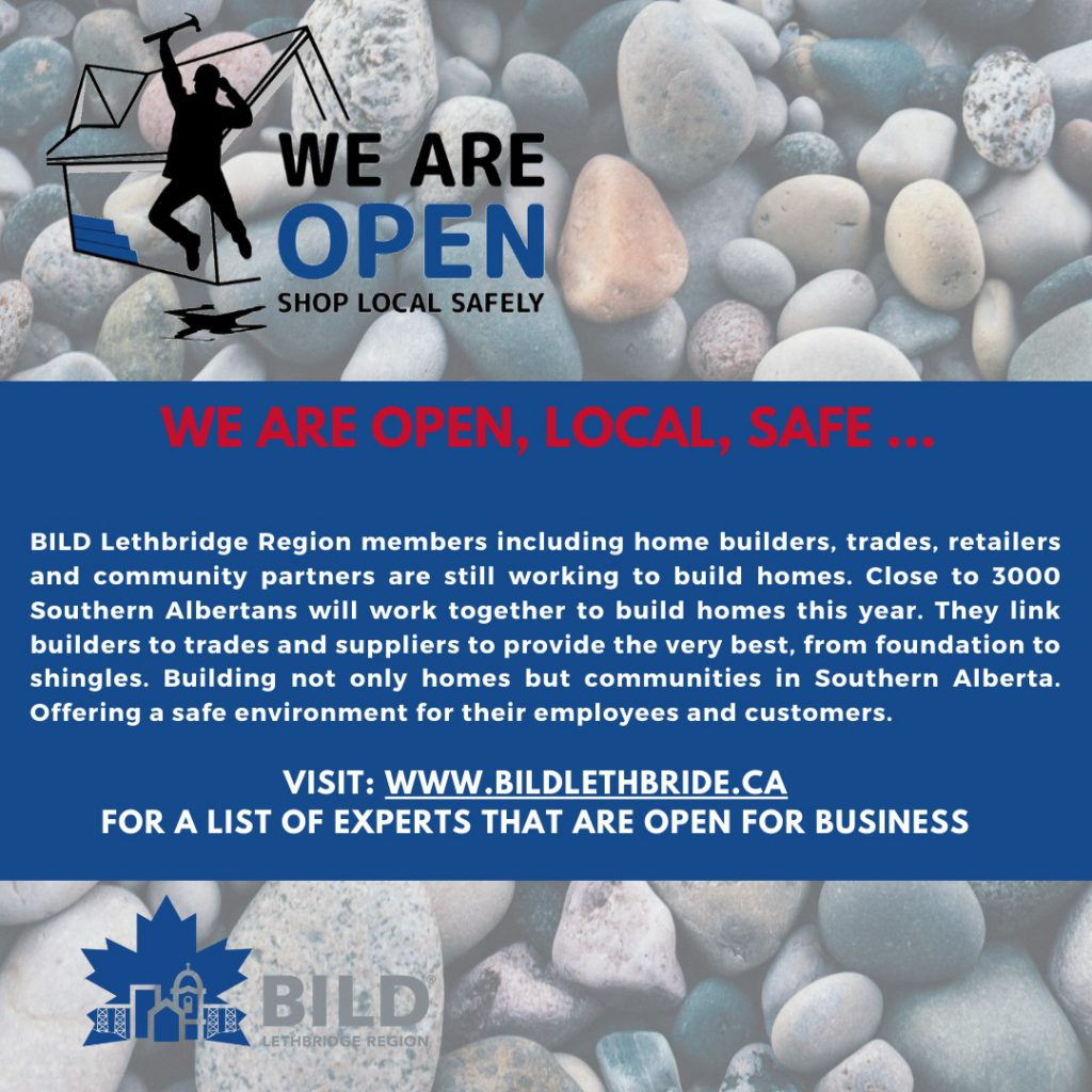 We are open like many other buisnesses . Check out BILD Lethbridge for more.